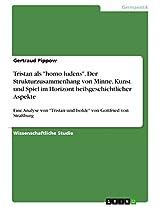 """Tristan als """"homo ludens"""". Der Strukturzusammenhang von Minne, Kunst und Spiel im Horizont heilsgeschichtlicher Aspekte: Eine Analyse von """"Tristan und Isolde"""" von Gottfried von Straßburg"""