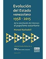 Evolucion del Estado Venezolano 1958-2015. de La Conciliacion de Intereses Al Populismo Autoritario