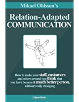 Relation Adapted Communication: How to make your staff, customers and others around you think that you have become a much better person, without really changing