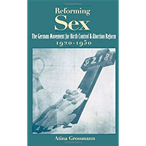 【クリックで詳細表示】Reforming Sex: The German Movement for Birth Control and Abortion Reform, 1920-1950: Atina Grossmann: 洋書