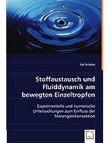 Stoffaustausch und Fluiddynamik am bewegten Einzeltropfen: Experimentelle und numerische Untersuchungen zum Einfluss der Marangonikonvektion
