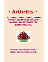 * ARTHRITIS* HELP and BEST ADVICE - NATURAL ALTERNATIVE TREATMENT. DANISH Edition.