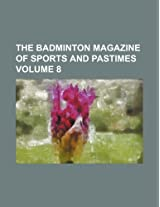 The Badminton Magazine of Sports and Pastimes Volume 8