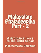 Astrological Keys to the Sixth Sense: Volume 2 (Malayalam Phaladeepika)