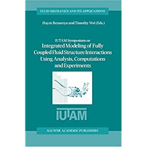 【クリックでお店のこの商品のページへ】IUTAM Symposium on Integrated Modeling of Fully Coupled Fluid Structure Interactions Using Analysis, Computations and Experiments (Fluid Mechanics and Its Applications) [ハードカバー]