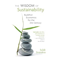 The Wisdom of Sustainability: Buddhist Economics for the 21st Century