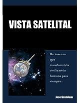 Vista Satelital: Un invento que transformó la civilización humana para siempre...