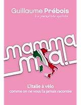 MAMMA MIA !: L'Italie à vélo comme on ne vous l'a jamais racontée (French Edition)