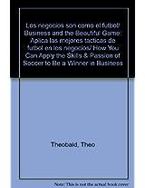 Los negocios son como el futbol/ Business and the Beautiful Game: Aplica las mejores tacticas de futbol en los negocios/ How You Can Apply the Skills & Passion of Soccer to Be a Winner in Business