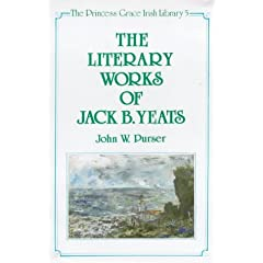 The Literary Works of Jack B. Yeats (The Princess Grace Irish Library Series)