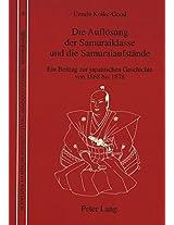 Die Aufloesung Der Samuraiklasse Und Die Samuraiaufstaende: Ein Beitrag Zur Japanischen Geschichte Von 1868 Bis 1876 (Schweizer Asiatische Studien / Etudes Asiatique Suisse)