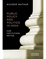Public Policy and Politics in India: How Institutions Matter