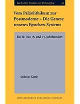 Vom Palaolithikum Zur Postmoderne - Die Genese Unseres Epochen-Systems: Bd. II: Das 18. und 19. Jahrhundert: 2 (Bochumer Studien zur Philosophie)