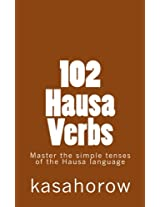 102 Hausa Verbs: Master the Simple Tenses of the Hausa Language