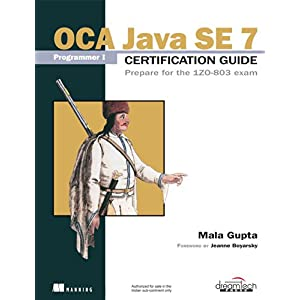 OCA Java SE 7 Programmer I Certification Guide: Prepare for The 1Z0-803 Exam (Manning)
