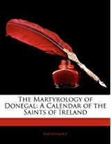 The Martyrology of Donegal: A Calendar of the Saints of Ireland