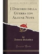 I Discorsi Della Guerra Con Alcune Note (Classic Reprint)