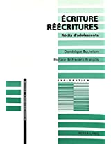 Ecriture - Reecritures: Recits D'Adolescents. Preface de Frederic Francois (Exploration)