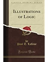 Illustrations of Logic (Classic Reprint)