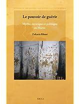 Le Pouvoir De Guérir: Mythe, Mystique Et Politique Au Maroc (Studies in the History and Society of the Maghrib)