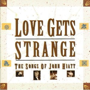 Love Gets Strange - The Songs Of John Hiatt