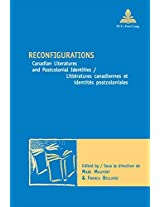 Reconfigurations: Canadian Literatures and Postcolonial Identities Litteratures Canadiennes Et Identites Postcoloniales (Nouvelle Poetique Comparatiste - New Comparative Poetics)