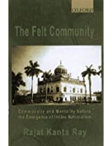 The Felt Community: Commonality and Mentality Before the Emergence of Indian Nationalism