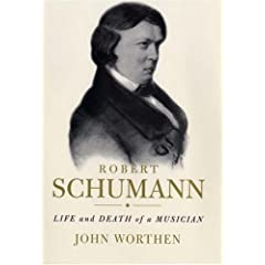 Robert Schumann: Life and Death of a Musician