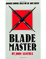 Blade Master: Advanced Survival Skills for the Knife