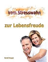 Vom Stresswahn zur Lebensfreude (German Edition)