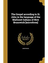 The Gospel According to St. John in the Language of the Malliseet Indians of New Brunswick [Microform]