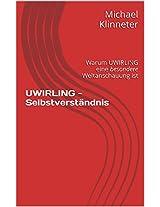 UWIRLING - Selbstverständnis: Warum UWIRLING eine besondere Weltanschauung ist (German Edition)