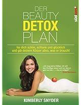 Der Beauty Detox Plan: Iss dich schön, schlank und glücklich und gib deinem Körper alles, was er braucht