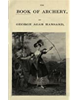 The book of archery : being the complete history and practice of the art, ancient and modern