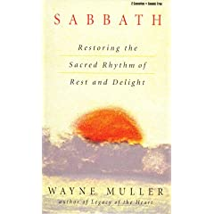 Sabbath: Restoring the Sacred Rhythm of Rest and Delight
