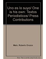 Uno es lo suyo/ One is his own: Textos Periodisticos/ Press Contributions