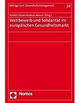 Wettbewerb Und Solidaritat Im Europaischen Gesundheitsmarkt (Beitrage Zum Gesundheitsmanagement)