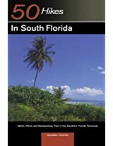 50 Hikes in South Florida - Walks, Hikes & Backpacking Trips in the Southern Florida Peninsula (Explorer's 50 Hikes)