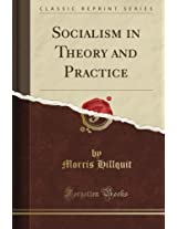 Socialism in Theory and Practice (Classic Reprint)
