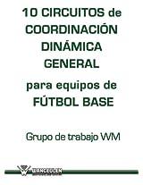 10 circuitos de Coordinación Dinámica general para equipos de fútbol base (Spanish Edition)