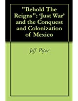 """Behold The Reigns"": 'Just War' and the Conquest and Colonization of Mexico"