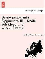 Dzieje Panowania Zygmunta III., Kro La Polskiego ... Z Wizerunkami.