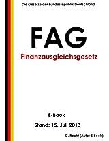 Gesetz über den Finanzausgleich zwischen Bund und Ländern (Finanzausgleichsgesetz - FAG) - E-Book - Stand: 15. Juli 2013 (German Edition)