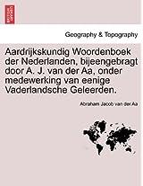 Aardrijkskundig Woordenboek Der Nederlanden, Bijeengebragt Door A. J. Van Der AA, Onder Medewerking Van Eenige Vaderlandsche Geleerden. Twaalfde Deel