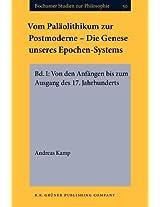 Vom Palaolithikum Zur Postmoderne - Die Genese Unseres Epochen-Systems: Bd. I: Von Den Anfangen Bis Zum Ausgang Des 17. Jahrhundert (Bochumer Studien zur Philosophie)