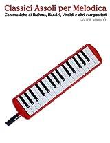 Classici Assoli Per Melodica: Facile Melodica! Con Musiche Di Brahms, Handel, Vivaldi E Altri Compositori
