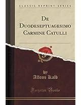 de Duodeseptuagesimo Carmine Catulli (Classic Reprint)