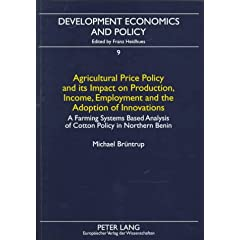 Agricultural Price Policy and Its Impact on Production, Income, Employment and the Adoption of Innovations: A Farming Systems Based Analysis of Cotton Policy in Northern Benin (Development Economics and Policy, 9)