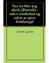 Saa let blev jeg slank (Danish) - uden slankekur og uden at spise fedtfattigt! (Danish Edition)