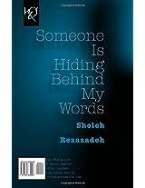 Someone Is Hiding Behind My Words: Kasi Posht-e Vajeh-ha Penhan Shodeh Ast